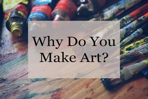 why do you make art 1
